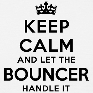 keep calm let the bouncer handle it - Men's T-Shirt