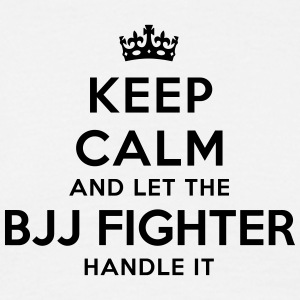 keep calm let the bjj fighter handle it - T-shirt Homme