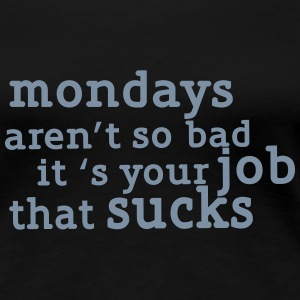 Mondays are not so bad ... T-Shirts - Women's Premium T-Shirt