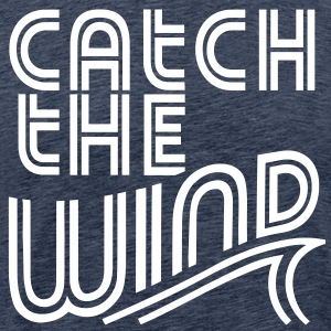 Catch The Wind - Männer Premium T-Shirt