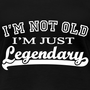 Not Old - Legendary - Frauen Premium T-Shirt