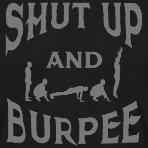 Shut Up And Burpee T-Shirts - Men's T-Shirt