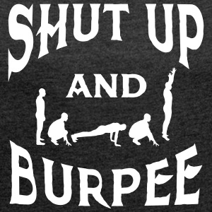 Shut Up And Burpee T-Shirts - Women's T-shirt with rolled up sleeves