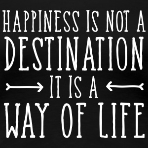 Happiness Is Not  A Destination... T-shirts - Vrouwen Premium T-shirt