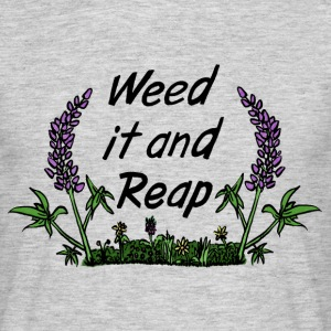 Weed it and Reap - Men's T-Shirt