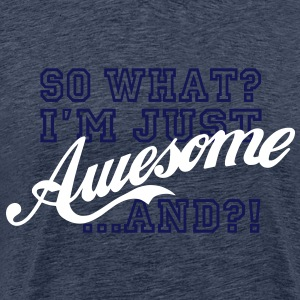 So What / Awesome - Männer Premium T-Shirt