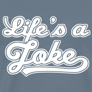 Life is a Joke 2 - Männer Premium T-Shirt