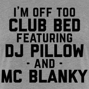 Club Bed Funny Quote T-shirts - Dame premium T-shirt