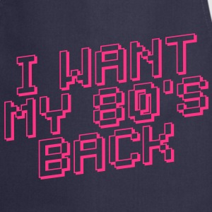 I WANT MY 80s BACK - Cooking Apron