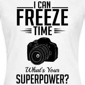Photography: I freeze time whats your superpower T-Shirts - Frauen T-Shirt