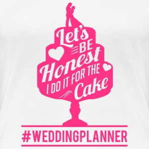 weddingplanner - i do it for the cake  T-Shirts - Frauen Premium T-Shirt