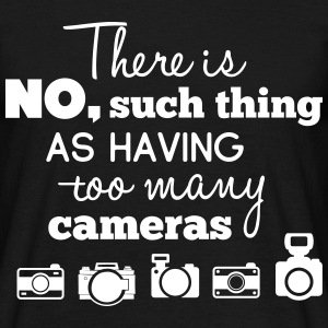 there is no such thing as having too many cameras T-Shirts - Männer T-Shirt