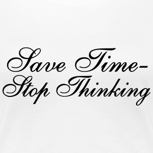 Save Time - Stop Thinking - Frauen Premium T-Shirt