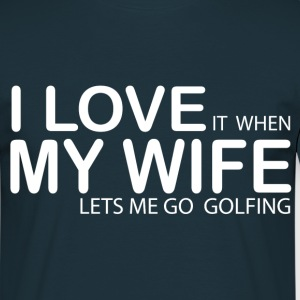 I LOVE IT WHEN MY WIFE LETS ME GO GOLFING T-Shirts - Men's T-Shirt