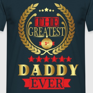 THE GREATEST DADDY EVER T-Shirts - Men's T-Shirt