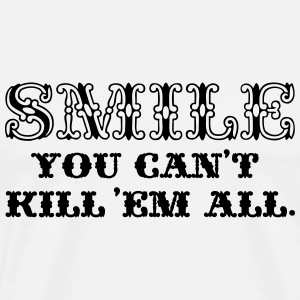 Smile, you can't kill 'em all. - Männer Premium T-Shirt