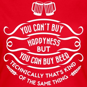 you can't buy happiness but you can buy beer T-Shirts - Frauen T-Shirt