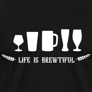 beer: life is brewtiful T-Shirts - Männer Premium T-Shirt