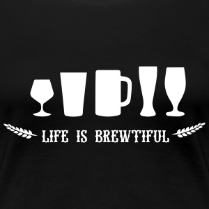 beer: life is brewtiful T-Shirts - Frauen Premium T-Shirt