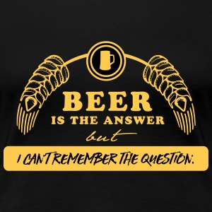beer is the answer T-Shirts - Frauen Premium T-Shirt