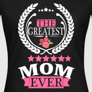 THE GREATEST MOM EVER T-Shirts - Women's T-Shirt