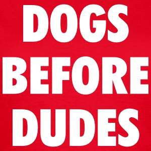 Dogs before dudes T-Shirts - Women's T-Shirt