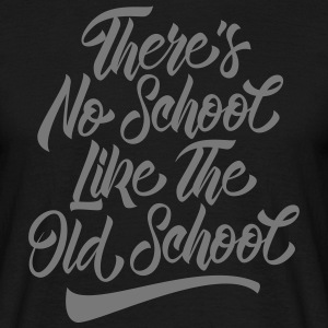 There's No School Like The Old School T-Shirts - Männer T-Shirt