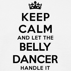 keep calm and let the belly dancer handl - Men's T-Shirt