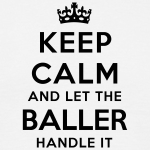 keep calm and let the baller handle it - Men's T-Shirt