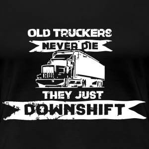 old truckers never die they just downshift T-Shirts - Frauen Premium T-Shirt
