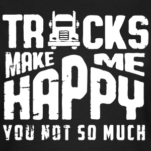 trucks makes me happy - you not so much T-Shirts - Frauen T-Shirt
