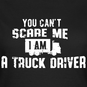 you can't scare me I'm a truck driver T-Shirts - Frauen T-Shirt