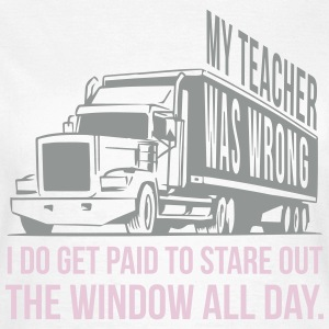 Trucker: I get paid to stare out the window T-Shirts - Frauen T-Shirt