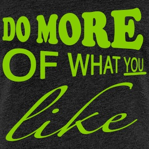 Do more of what you like T-Shirts - Women's Premium T-Shirt
