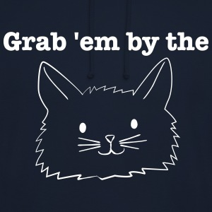 grab 'em by the pussy! hoodie - Unisex Hoodie