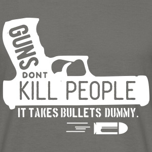 guns dont kill people - it takes bullets dummy! T-Shirts - Männer T-Shirt