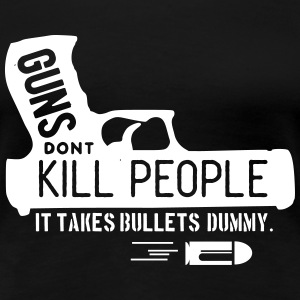 guns dont kill people - it takes bullets dummy! T-Shirts - Frauen Premium T-Shirt