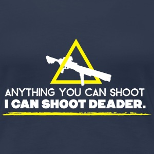 anything you can shoot I can shoot deader T-Shirts - Frauen Premium T-Shirt