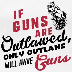 if guns are outlawed, only outlaws will have guns  T-Shirts - Frauen Premium T-Shirt