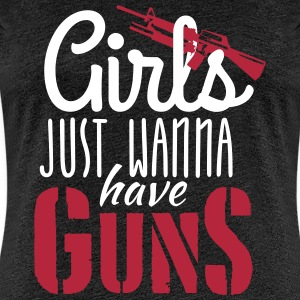 girls just wanna have guns T-Shirts - Frauen Premium T-Shirt