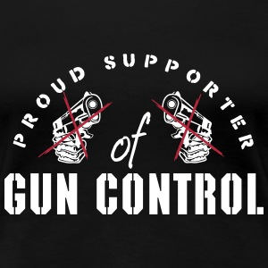 proud supporter of gun control T-Shirts - Frauen Premium T-Shirt