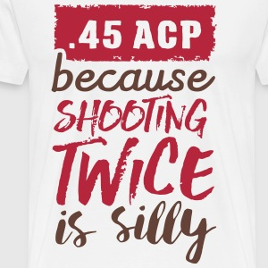 .45 ACP - because shooting twice is silly T-Shirts - Männer Premium T-Shirt