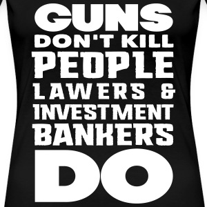 guns dont kill people lawers and banerks do T-Shirts - Frauen Premium T-Shirt