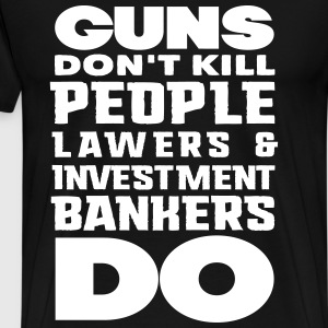 guns dont kill people lawers and banerks do T-Shirts - Männer Premium T-Shirt