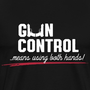 gun control means using both hands T-Shirts - Männer Premium T-Shirt