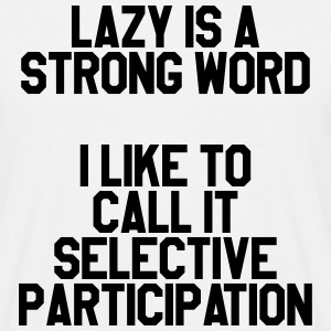 Lazy is a strong word T-Shirts - Men's T-Shirt