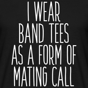 I don't wear band tees as a form of mating call T-shirts - Mannen T-shirt