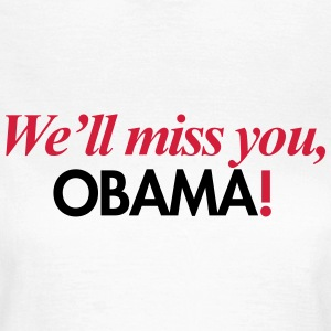 We'll miss you, Obama T-shirts - Vrouwen T-shirt