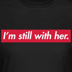I'm still with her T-shirts - Vrouwen T-shirt