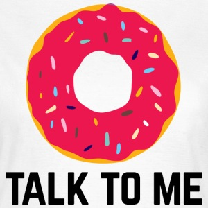 Donut Talk To Me Funny Quote T-Shirts - Women's T-Shirt